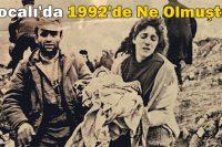 Hocalı'da 1992'de Ne Olmuştu?
