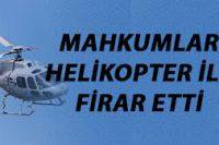 Mahkumlar Hapishaneden Helikopter İle Firar Ettiler