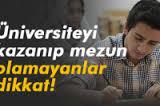 Üniversiteyi kazanıp mezun olamayanlar dikkat!
