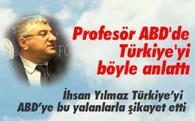 İhsan Yılmaz Türkiye'yi ABD'ye bu yalanlarla şikayet etti