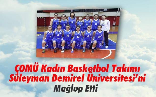 ÇOMÜ Kadın Basketbol Takımı Süleyman Demirel Üniversitesi'ni Mağlup Etti