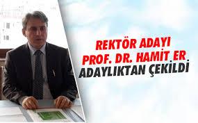 Rektör Adayı Prof. Dr. Hamir Er Adaylıktan Çekildi