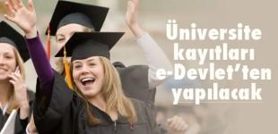 Üniversite kayıtları e-Devlet'ten yapılacak