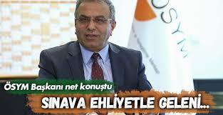 ÖSYM Başkanı: Sınava Ehliyetle Geleni…
