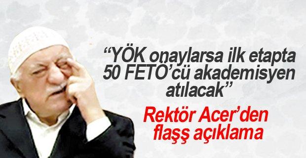 """Rektör Acer: """"YÖK onaylarsa ilk etapta 50 FETÖ'cü akademisyen üniversiteden atılacak"""""""