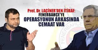 """Laçiner Fenerbahçe Komplosu'nu """"itiraf"""" etmiş!"""
